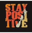 Stay Positive - Motivation Typography Print vector image