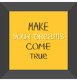 Make your dreams come true Quote motivation vector image