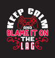gamer quotes and slogan good for t-shirt keep vector image vector image
