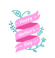 happy mothers day pink ribbon flower background v vector image vector image