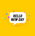 hello new day banner speech bubble vector image vector image