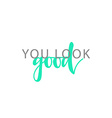 You look good calligraphic inscription handmade vector image