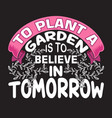 gardener quotes and slogan good for t-shirt to vector image vector image