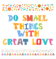 Do small things with great love Stylish vector image