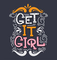 get it girl quote typographical background with vector image vector image