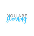 You are stunning calligraphic inscription handmade vector image vector image