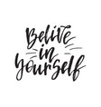 inspirational quote believe in yourself hand vector image