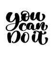 inspirational quote you can do it hand written vector image