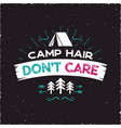 camp hair don t care t-shirt design - outdoors vector image vector image
