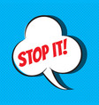 comic speech bubble with phrase stop it vector image
