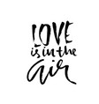 love is in the air handdrawn calligraphy for vector image vector image