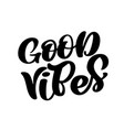 good vibes hand lettering quote card handmade vector image