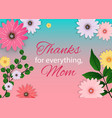 thanks for everything mom happy mothers day cute vector image vector image