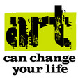 art can change your life vector image
