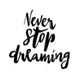never stop dreaming brush lettering vector image