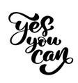 inspirational quote yes you can hand written vector image vector image