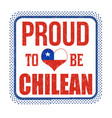 proud to be chilean grunge rubber stamp vector image