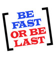 be fast or be last vector image