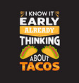 funny taco quote and saying good for your print vector image vector image