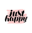 just happy hand lettering positive quote vector image vector image