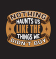 shopping quotes and slogan good for t-shirt vector image
