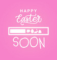 happy easter soon poster holiday greeting card vector image vector image