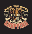 shopping quotes and slogan good for t-shirt when vector image vector image