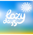 Creative graphic Lazy days Watercolor vector image vector image