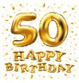 happy birthday 50th celebration gold balloons and vector image vector image