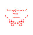i see my life in terms of music by albert einstien vector image vector image