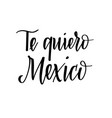 love you mexico in spanish calligraphy phrase vector image vector image