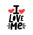 hand drawn lettering quote i love me with red vector image vector image