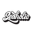 seaholic quote typographical background vector image vector image