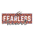 with fearless heart slogan leopard skin vector image