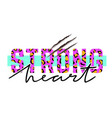 with strong heart slogan with leopard skin and vector image vector image