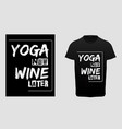 yoga now wine later typography t-shirt vector image vector image