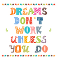 Dreams dont work unless you do Inspirational vector image