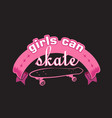 skater quotes and slogan good for t-shirt girls vector image vector image