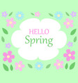spring floral bacground text hello spring on vector image