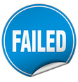 failed round blue sticker isolated on white vector image vector image