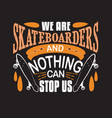 skater quotes and slogan good for t-shirt we are vector image vector image