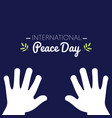 international peace day with white hands asking vector image vector image