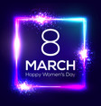 international women day neon card 8 march in frame vector image vector image
