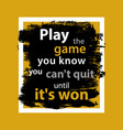 play game quote vector image