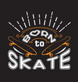 skater quotes and slogan good for t-shirt born to vector image