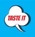 comic speech bubble with phrase taste it vector image vector image