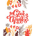 give thanks calligraphy text with flowers leaves vector image vector image