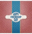 Happy Friendship Day paper Tag with Text vector image vector image