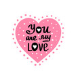 valentines day lettering you are my love vector image vector image