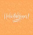 felicitaciones calligraphy spanish vector image vector image